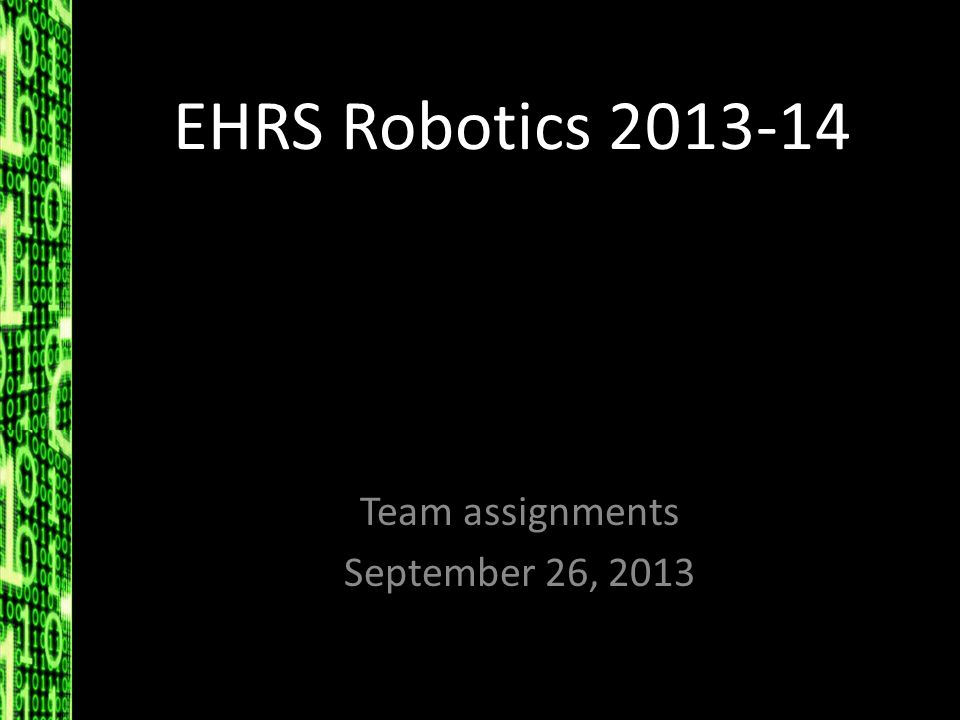EHRS Robotics 2013-14 Team assignments September 26, 2013