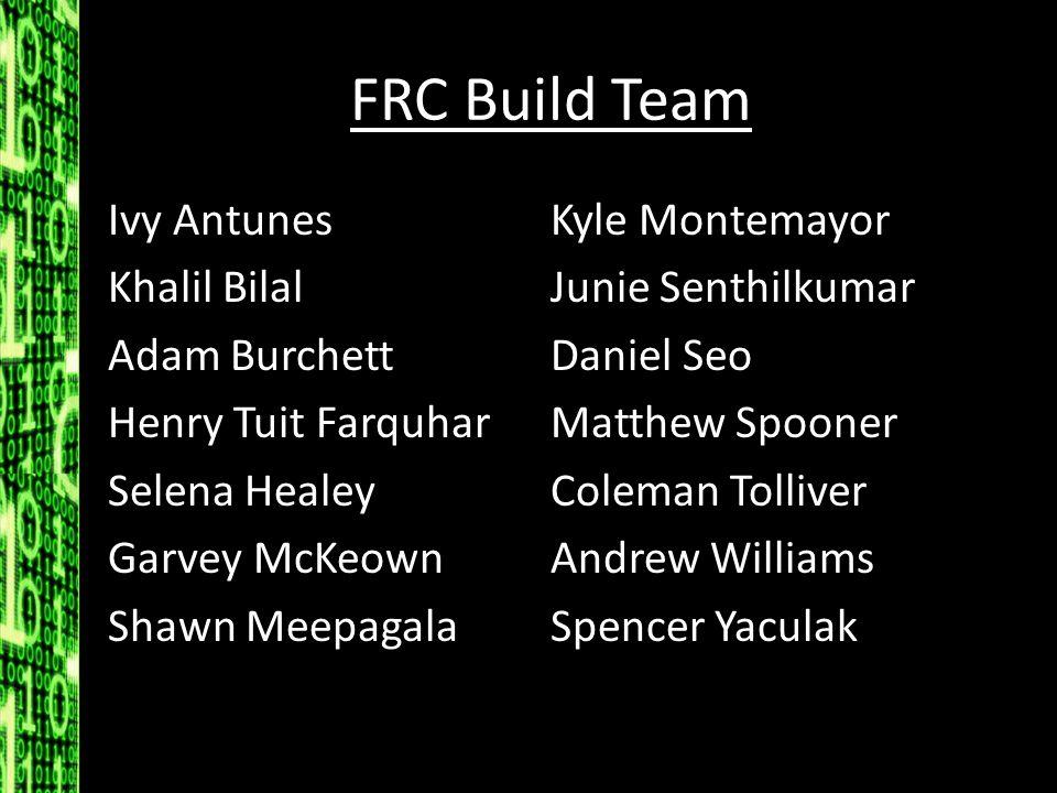FRC Build Team Ivy Antunes Khalil Bilal Adam Burchett Henry Tuit Farquhar Selena Healey Garvey McKeown Shawn Meepagala Kyle Montemayor Junie Senthilku