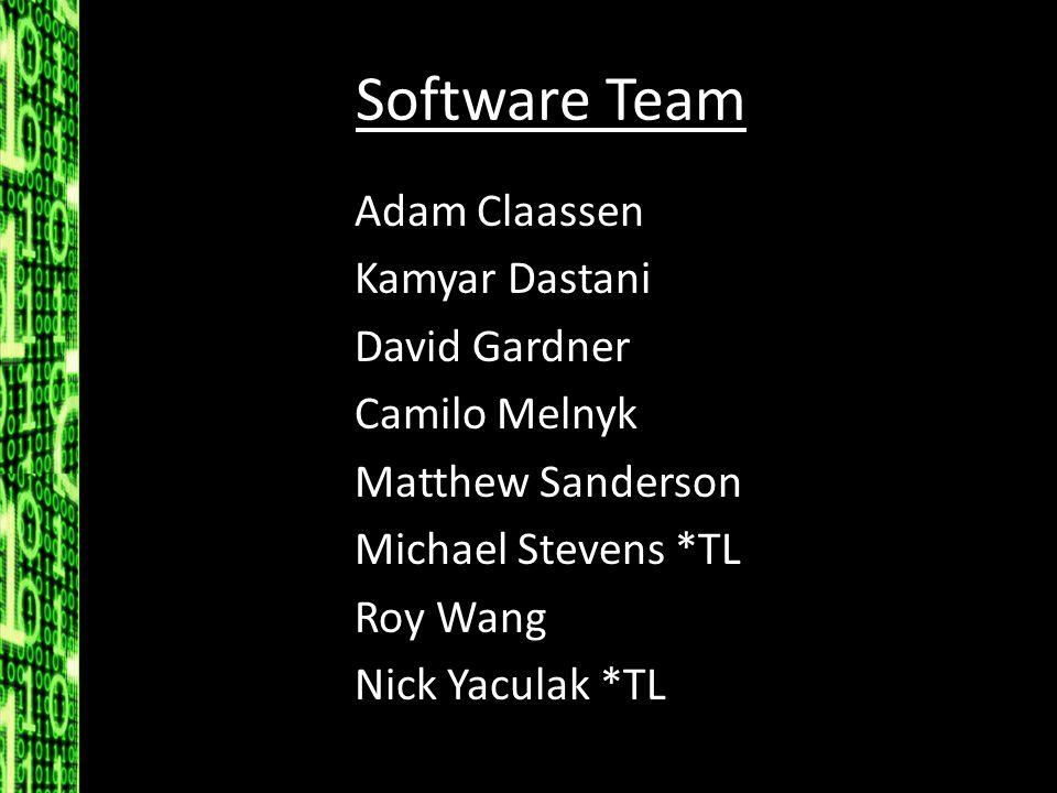 Software Team Adam Claassen Kamyar Dastani David Gardner Camilo Melnyk Matthew Sanderson Michael Stevens *TL Roy Wang Nick Yaculak *TL