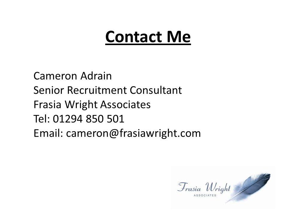Contact Me Cameron Adrain Senior Recruitment Consultant Frasia Wright Associates Tel: 01294 850 501 Email: cameron@frasiawright.com