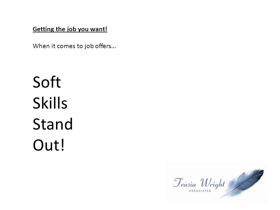 Getting the job you want! When it comes to job offers... Soft Skills Stand Out!
