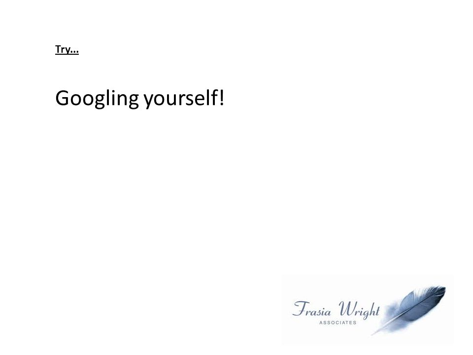 Try... Googling yourself!