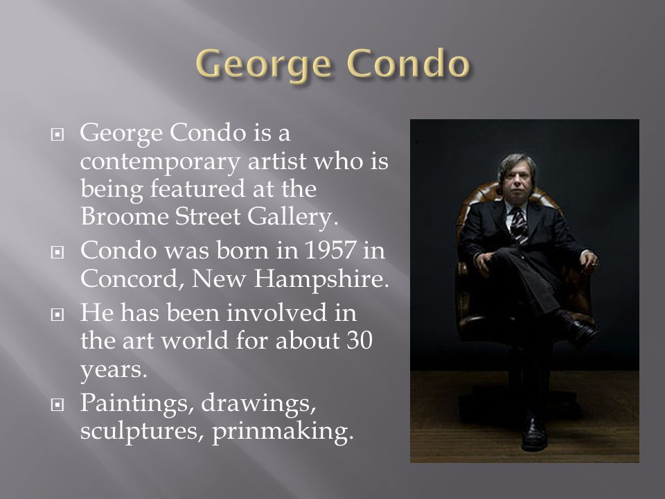  George Condo is a contemporary artist who is being featured at the Broome Street Gallery.  Condo was born in 1957 in Concord, New Hampshire.  He h