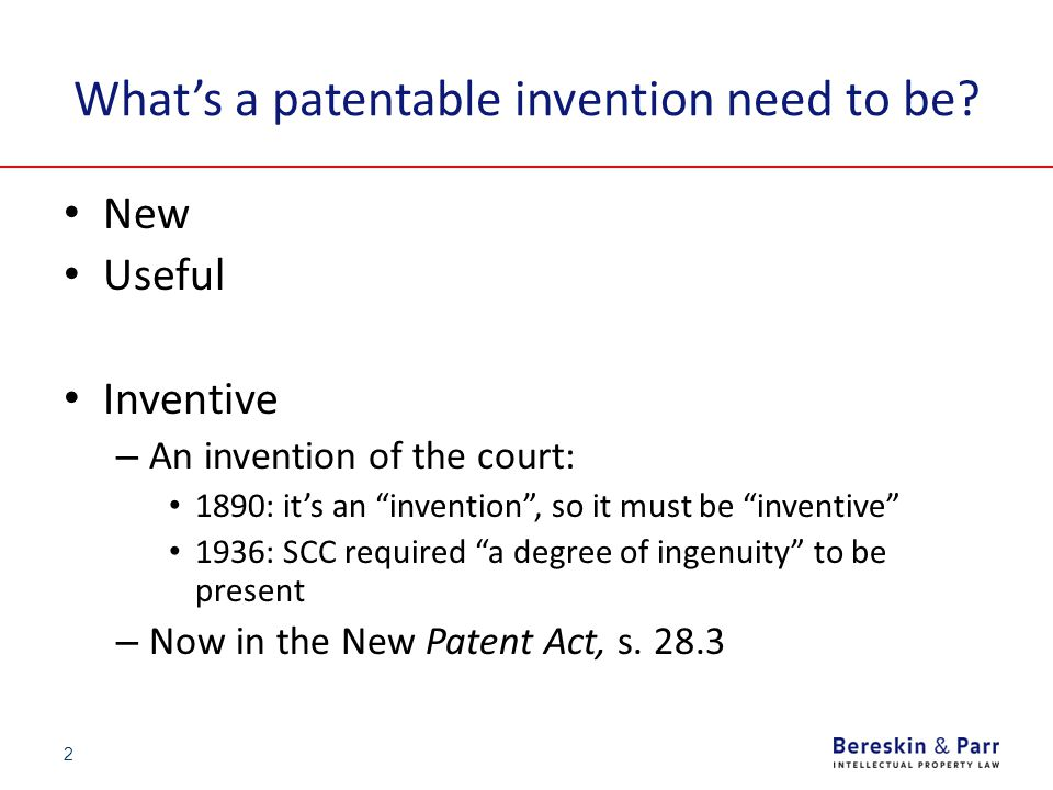 "2 What's a patentable invention need to be? New Useful Inventive – An invention of the court: 1890: it's an ""invention"", so it must be ""inventive"" 193"