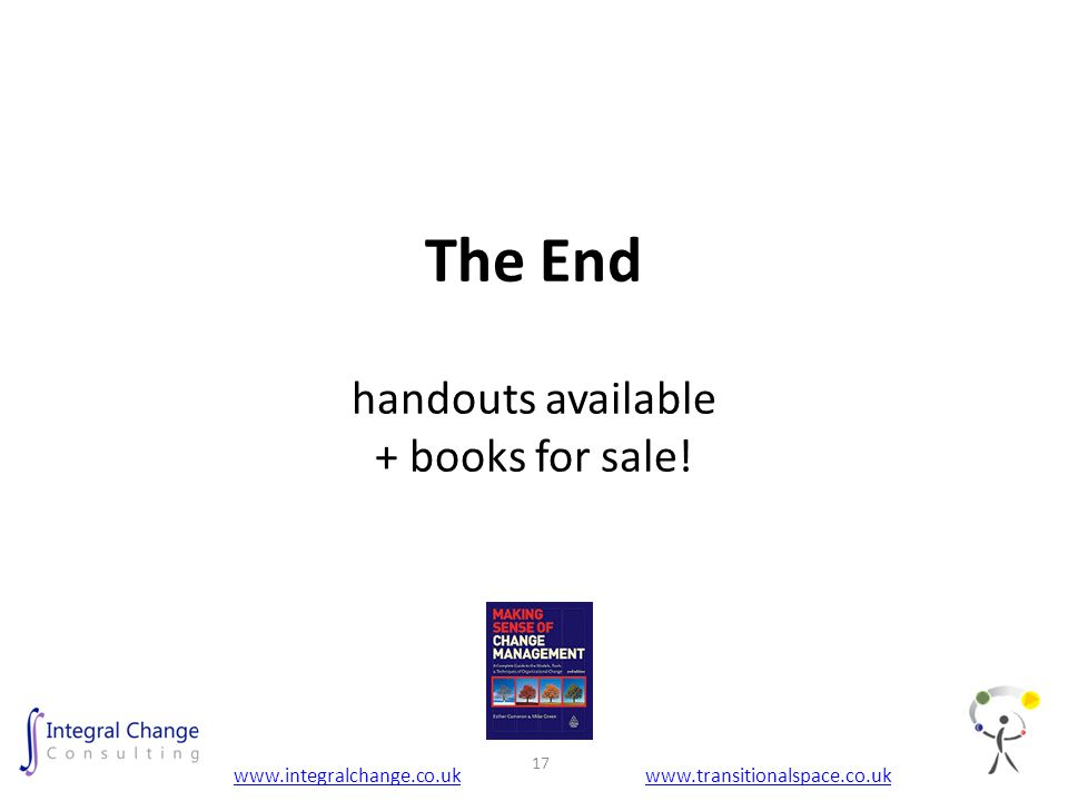 The End handouts available + books for sale! www.integralchange.co.ukwww.transitionalspace.co.uk 17