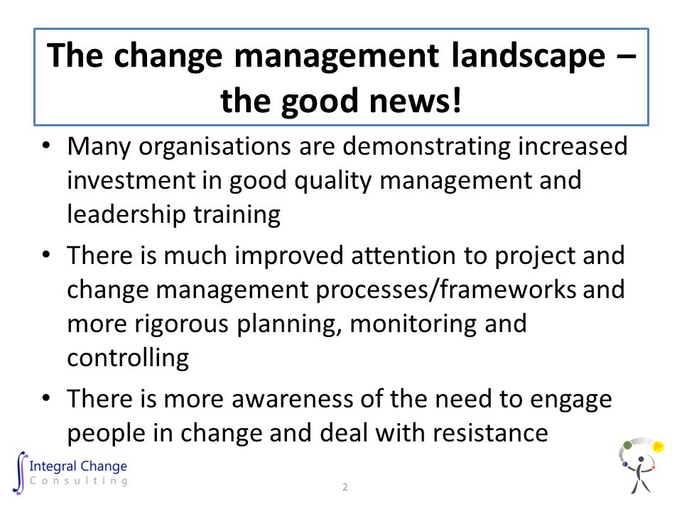The change management landscape – the good news.