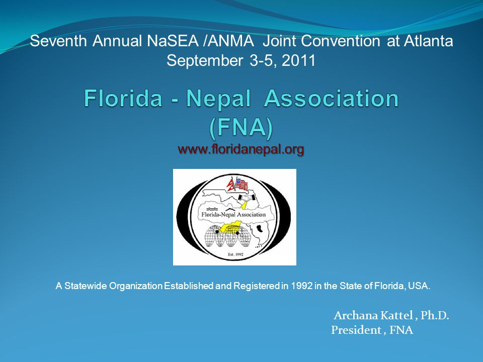 Seventh Annual NaSEA /ANMA Joint Convention at Atlanta September 3-5, 2011 Archana Kattel, Ph.D. President, FNA A Statewide Organization Established a
