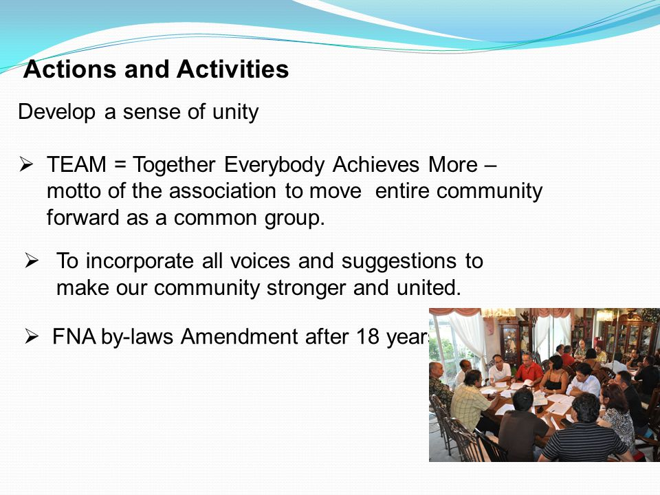  To incorporate all voices and suggestions to make our community stronger and united. Develop a sense of unity  TEAM = Together Everybody Achieves M
