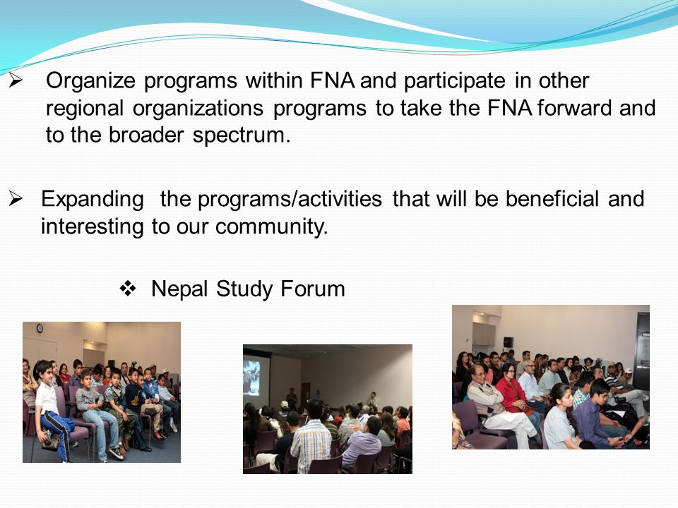  Organize programs within FNA and participate in other regional organizations programs to take the FNA forward and to the broader spectrum.  Expandi
