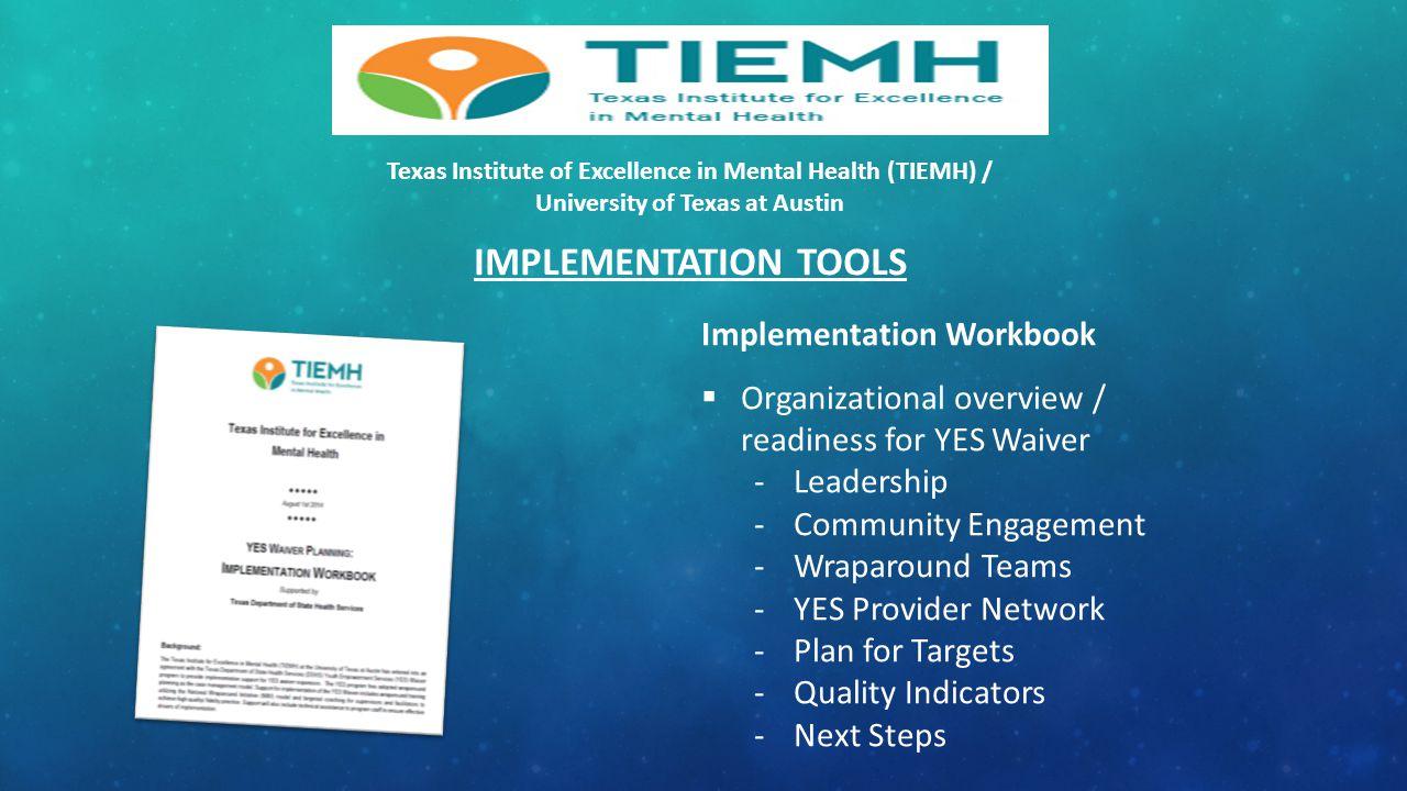Texas Institute of Excellence in Mental Health (TIEMH) / University of Texas at Austin IMPLEMENTATION TOOLS Implementation Workbook  Organizational o