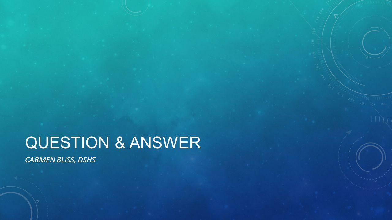 QUESTION & ANSWER CARMEN BLISS, DSHS