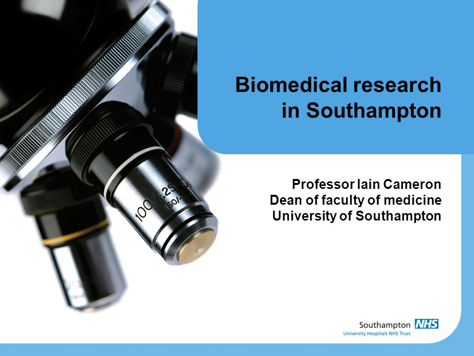 Biomedical research in Southampton Professor Iain Cameron Dean of faculty of medicine University of Southampton