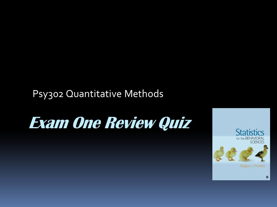 Exam One Review Quiz Psy302 Quantitative Methods