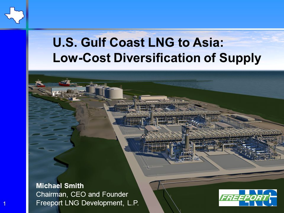 The Freeport LNG Perspective Founded in 2002 2 Bcf/d LNG regasification facility located on Quintana Island near Freeport, Texas Three long-term, take-or- pay tolling TUAs with COP, Dow and Mitsubishi Over $1.6 billion of existing assets Very strong financially, with investment-grade debt rating of BBB- 125+ employees 2