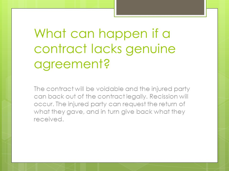 Rules of Recission  Must occur shortly after the discovery of the fact that there is no genuine agreement  Must occur before you ratify the contract