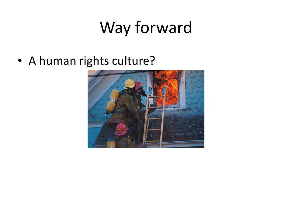 Way forward A human rights culture