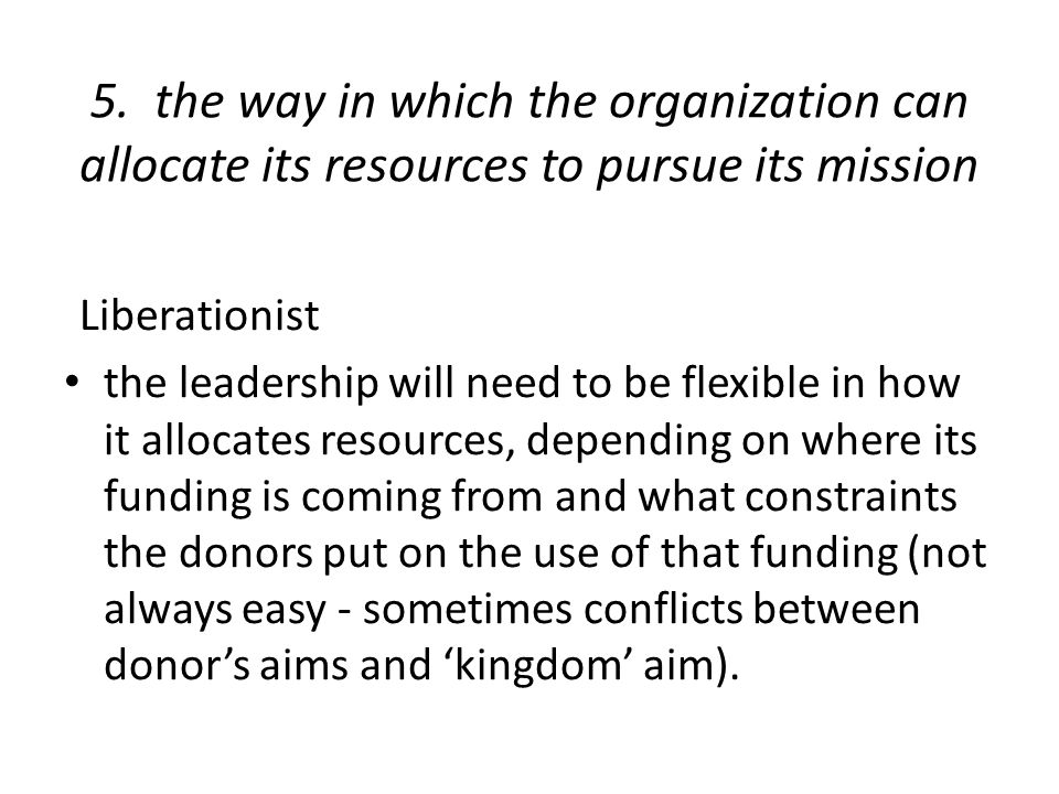5. the way in which the organization can allocate its resources to pursue its mission Liberationist the leadership will need to be flexible in how it
