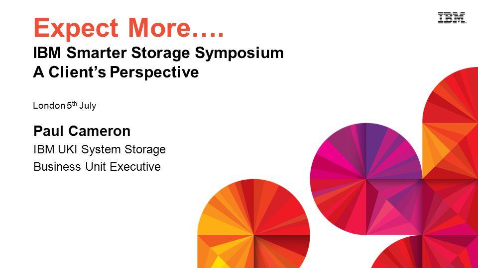 Paul Cameron IBM UKI System Storage Business Unit Executive