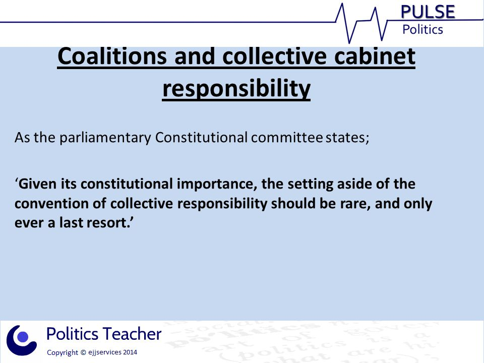 Coalitions and collective cabinet responsibility As the parliamentary Constitutional committee states; 'Given its constitutional importance, the setting aside of the convention of collective responsibility should be rare, and only ever a last resort.'
