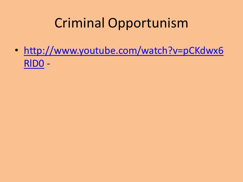 Criminal Opportunism http://www.youtube.com/watch?v=pCKdwx6 RlD0 - http://www.youtube.com/watch?v=pCKdwx6 RlD0
