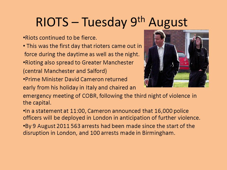 RIOTS – Tuesday 9 th August Riots continued to be fierce. This was the first day that rioters came out in force during the daytime as well as the nigh
