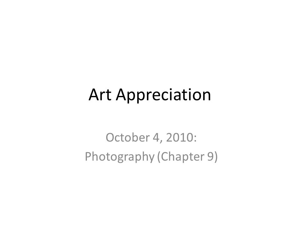 Art Appreciation October 4, 2010: Photography (Chapter 9)