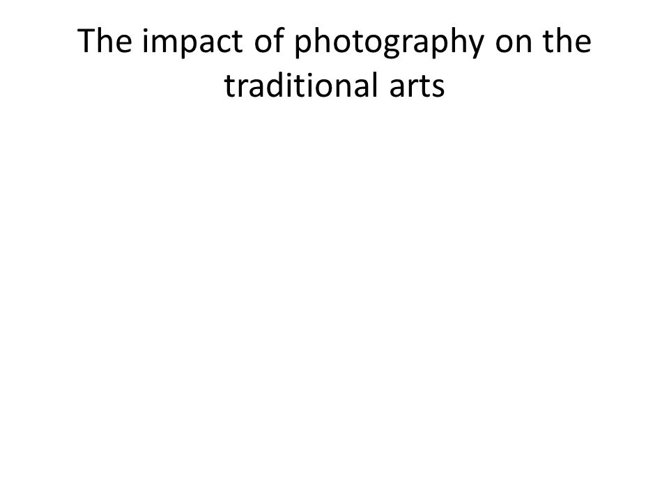 The impact of photography on the traditional arts