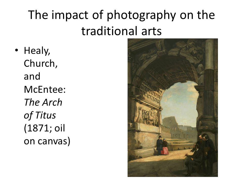 The impact of photography on the traditional arts Healy, Church, and McEntee: The Arch of Titus (1871; oil on canvas)