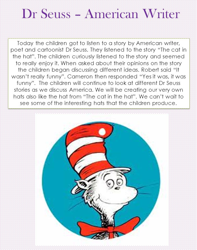 """Dr Seuss – American Writer Today the children got to listen to a story by American writer, poet and cartoonist Dr Seuss. They listened to the story """"T"""