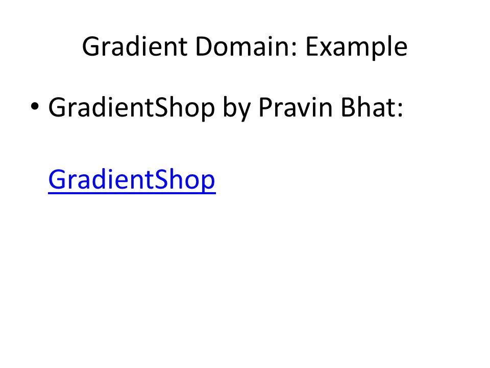 Gradient Domain: Example GradientShop by Pravin Bhat: GradientShop GradientShop