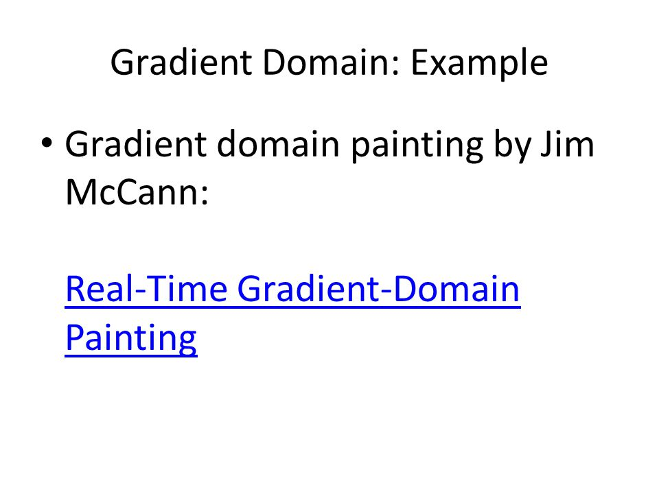 Gradient Domain: Example Gradient domain painting by Jim McCann: Real-Time Gradient-Domain Painting Real-Time Gradient-Domain Painting