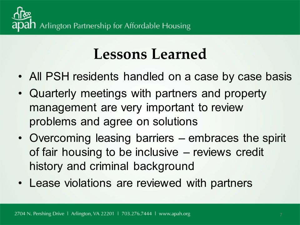 Lessons Learned All PSH residents handled on a case by case basis Quarterly meetings with partners and property management are very important to review problems and agree on solutions Overcoming leasing barriers – embraces the spirit of fair housing to be inclusive – reviews credit history and criminal background Lease violations are reviewed with partners 7