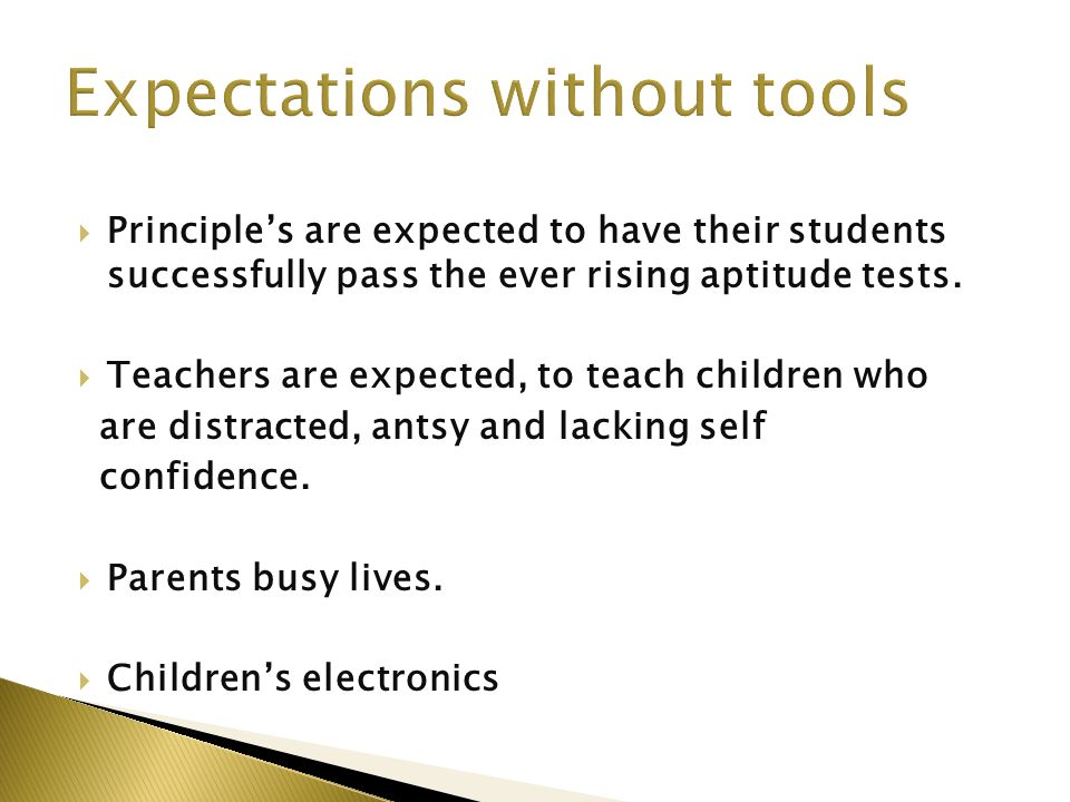  Principle's are expected to have their students successfully pass the ever rising aptitude tests.