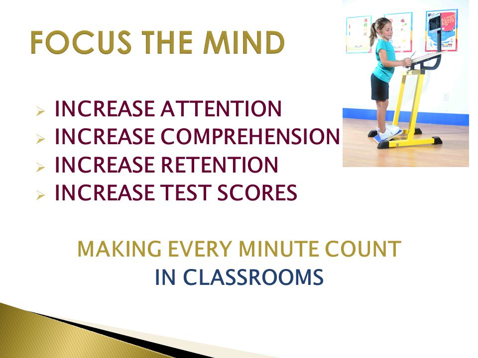  INCREASE ATTENTION  INCREASE COMPREHENSION  INCREASE RETENTION  INCREASE TEST SCORES MAKING EVERY MINUTE COUNT IN CLASSROOMS