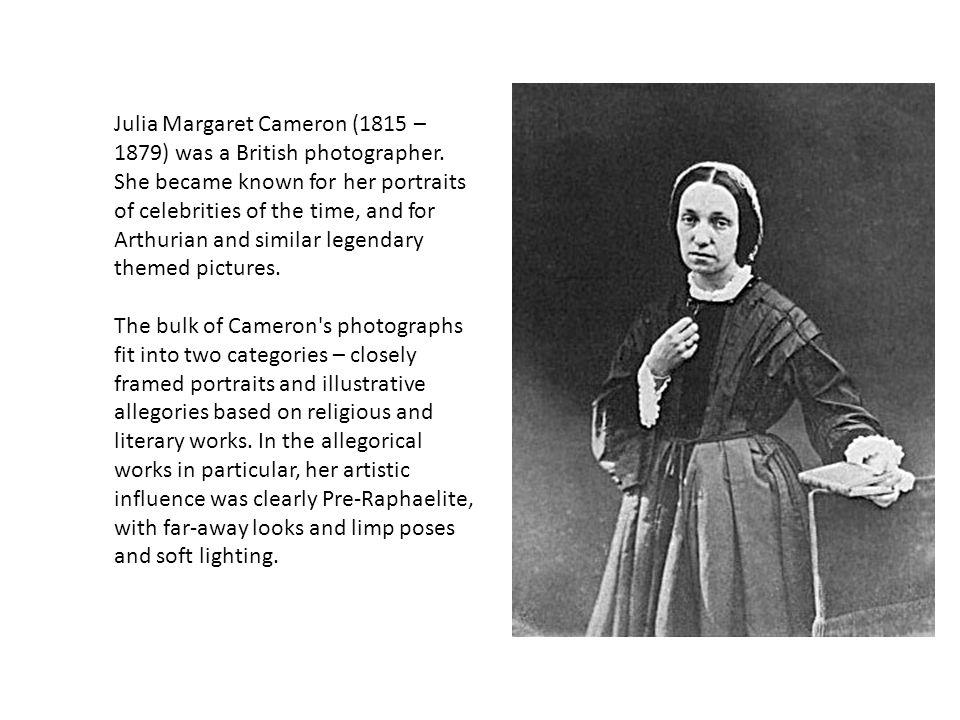 Julia Margaret Cameron (1815 – 1879) was a British photographer.