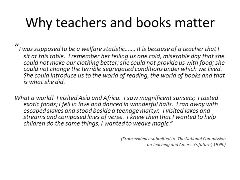 Why teachers and books matter I was supposed to be a welfare statistic…….