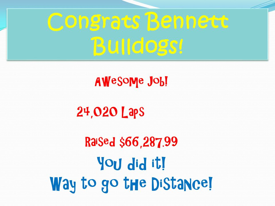 Congrats Bennett Bulldogs. Awesome Job. 24,020 Laps Raised $66,287.99 You did it.