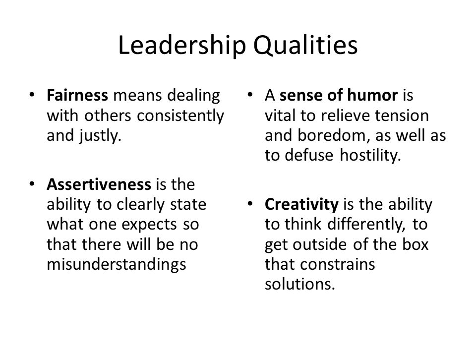 Leadership Qualities Fairness means dealing with others consistently and justly.
