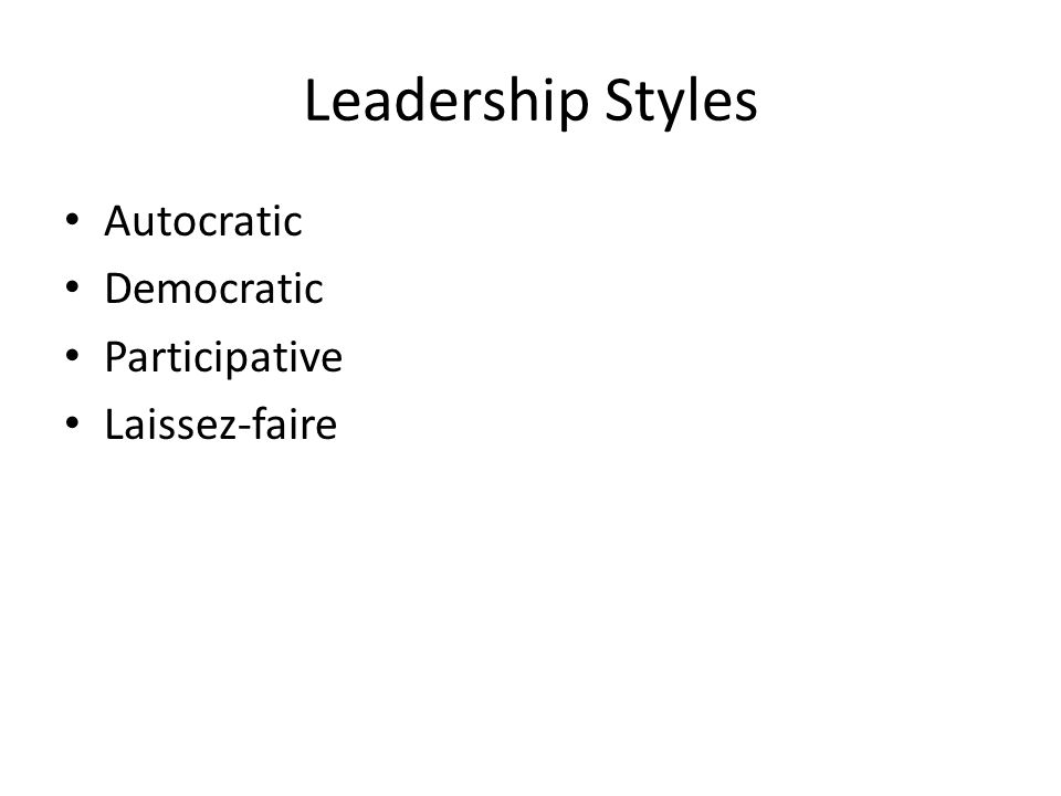 Leadership Styles Autocratic Democratic Participative Laissez-faire