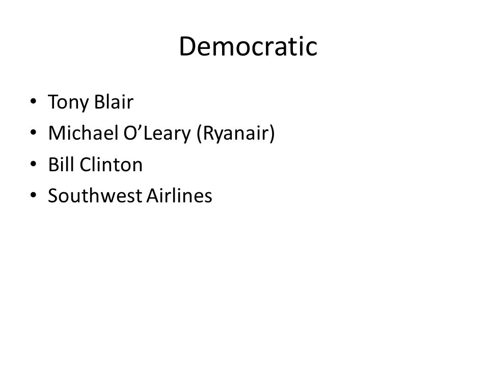 Democratic Tony Blair Michael O'Leary (Ryanair) Bill Clinton Southwest Airlines