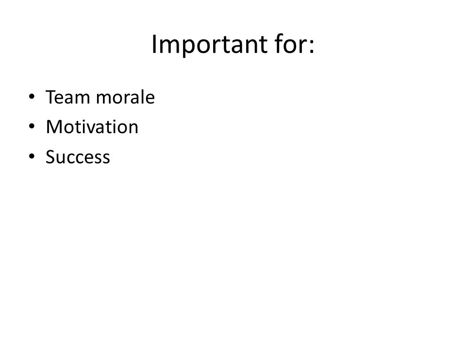 Important for: Team morale Motivation Success
