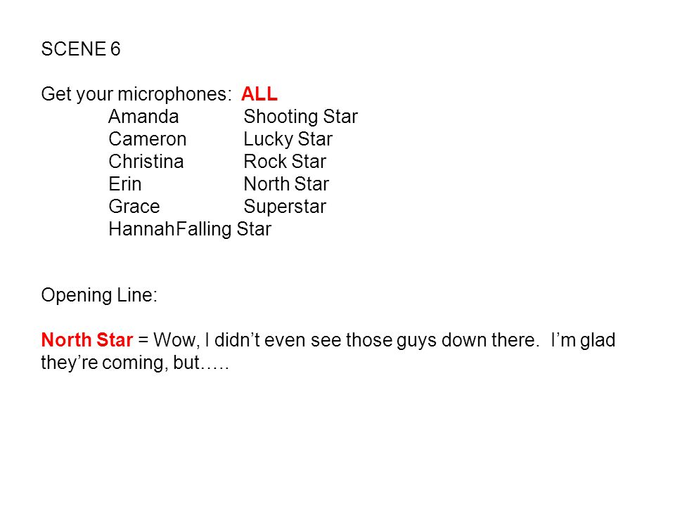 SCENE 6 Get your microphones: ALL AmandaShooting Star CameronLucky Star ChristinaRock Star ErinNorth Star GraceSuperstar HannahFalling Star Opening Li
