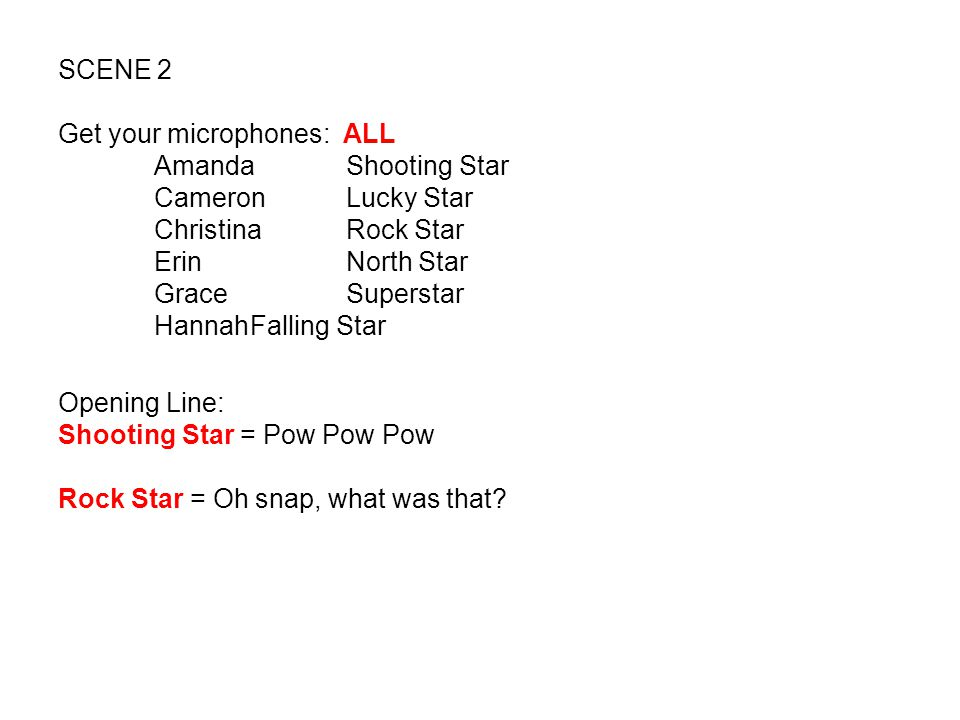 SCENE 2 Get your microphones: ALL AmandaShooting Star CameronLucky Star ChristinaRock Star ErinNorth Star GraceSuperstar HannahFalling Star Opening Li