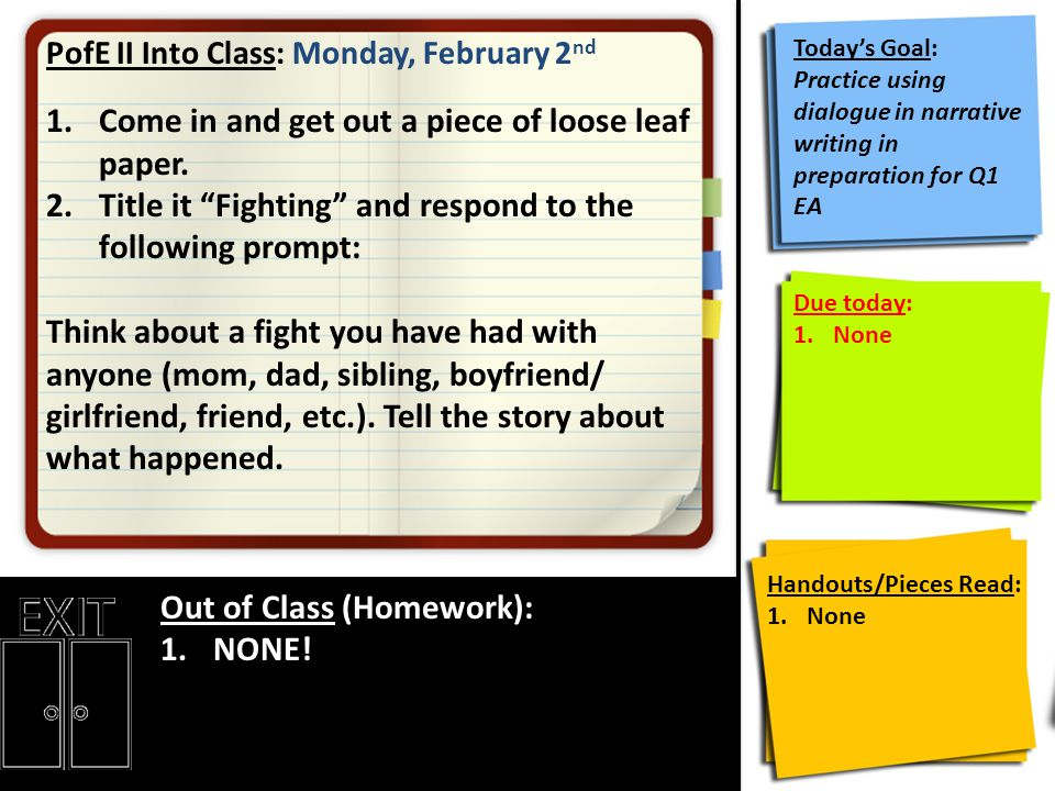"""PofE II Into Class: Monday, February 2 nd 1.Come in and get out a piece of loose leaf paper. 2.Title it """"Fighting"""" and respond to the following prompt"""