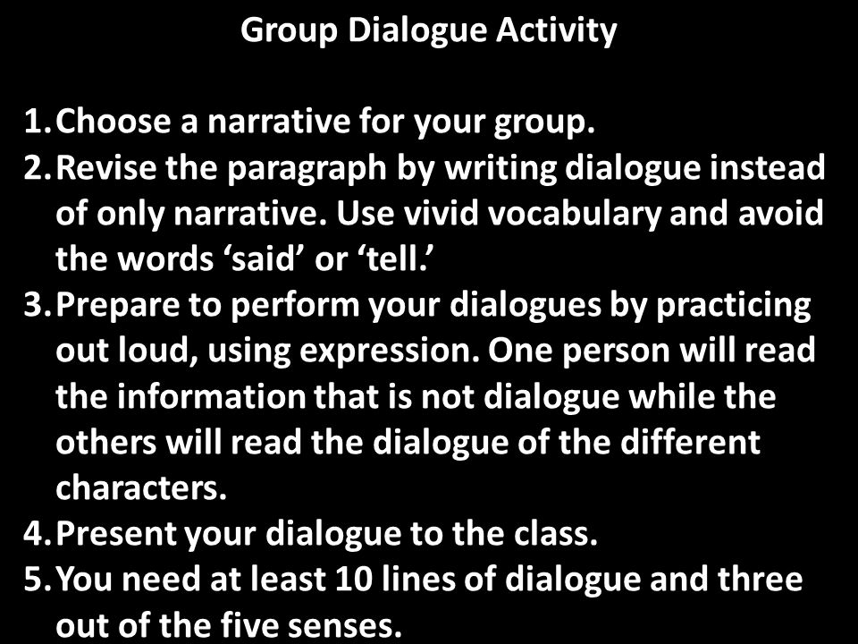 Group Dialogue Activity 1.Choose a narrative for your group. 2.Revise the paragraph by writing dialogue instead of only narrative. Use vivid vocabular