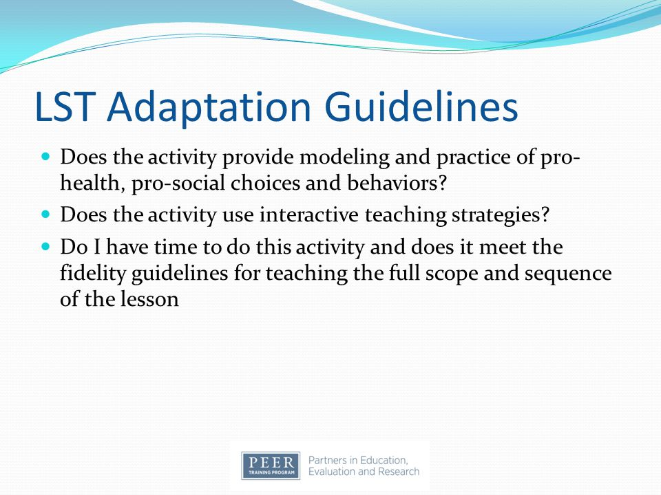 LST Adaptation Guidelines Does the activity provide modeling and practice of pro- health, pro-social choices and behaviors.