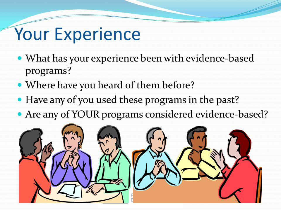 Your Experience What has your experience been with evidence-based programs.