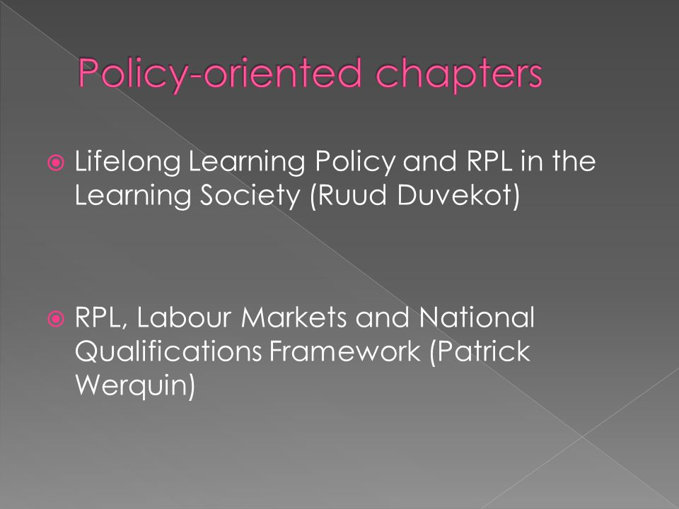  Lifelong Learning Policy and RPL in the Learning Society (Ruud Duvekot)  RPL, Labour Markets and National Qualifications Framework (Patrick Werquin)