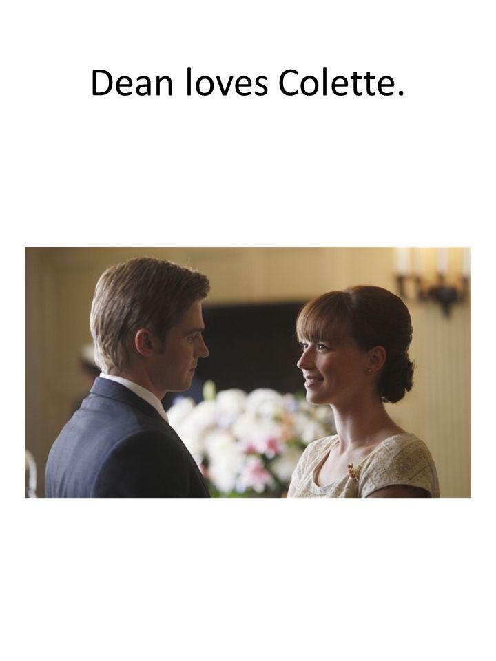 Dean loves Colette.