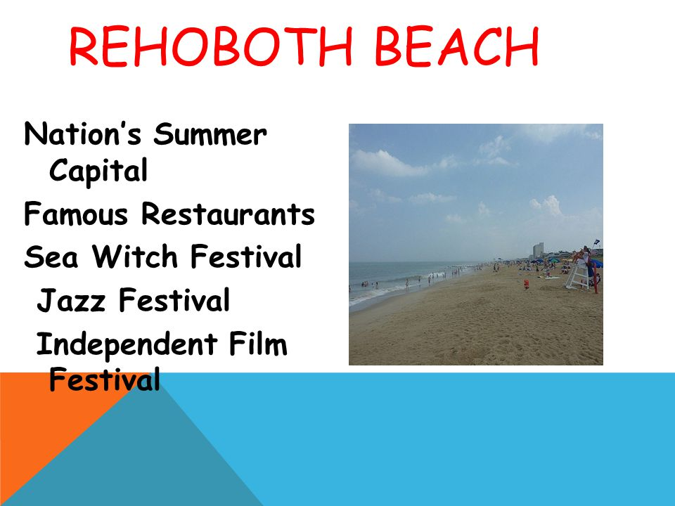REHOBOTH BEACH Nation's Summer Capital Famous Restaurants Sea Witch Festival Jazz Festival Independent Film Festival